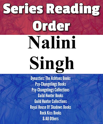 NALINI SINGH: SERIES READING ORDER: PSY-CHANGELINGS BOOKS, DYNASTIES: THE ASHTONS BOOKS, GUILD HUNTER BOOKS, ROYAL HOUSE OF SHADOWS BOOKS, ROCK KISS BOOKS & OTHERS BY NALINI SINGH (English Edition)