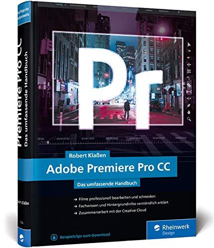 Adobe Premiere Pro CC: Schritt für Schritt zum perfekten Film - Videoschnitt, Effekte, Sound (Neuauflage 2019)