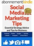 Social Media Marketing Tips: Essential Strategy Advice and Tips for Business: Facebook, Twitter, Google+, YouTube, LinkedIn, Instagram and Much More! (English Edition)