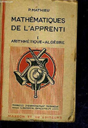 MATHEMATIQUES DE L'APPRENTI - 1 : ARITHMETIQUE ALGEBRE / 5 EDITION. par P.MATHIEU