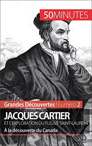 Jacques Cartier et l'exploration du fleuve Saint-Laurent: À la découverte du Canada (Grandes Découvertes t. 2) (French Edition)