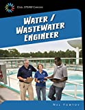 Water/Wastewater Engineer (21st Century Skills Library: Cool STEAM Careers)