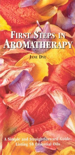 First Steps in Aromatherapy by Dye, Jane (2004) Paperback