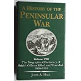 The Biographical Dictionary of British Officers Killed and Wounded, 1808-1814 (History of the Peninsular War)