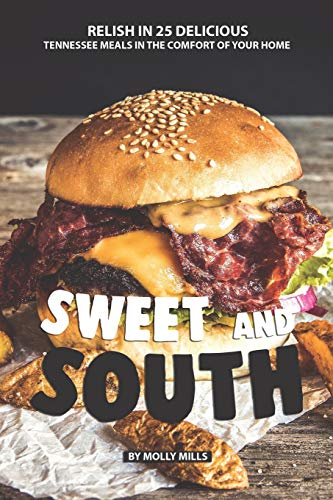 Sweet and South: Relish in 25 Delicious Tennessee Meals in the Comfort of your Home American Relish