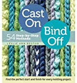 [ Cast on, Bind Off 54 Step-by-step Methods ] [ CAST ON, BIND OFF 54 STEP-BY-STEP METHODS ] BY Bestor, Leslie Ann ( AUTHOR ) Jul-01-2012 Paperback