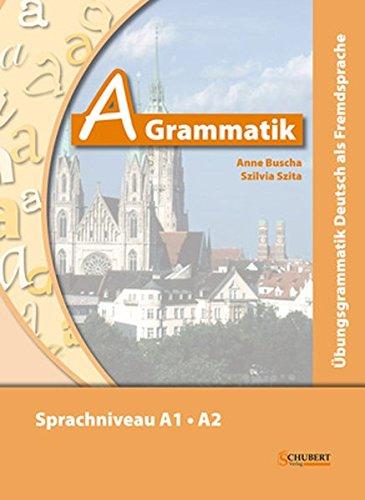A-Grammatik: Übungsgrammatik Deutsch als Fremdsprache, Sprachniveau A1/A2