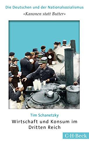 'Kanonen statt Butter': Wirtschaft und Konsum im Dritten Reich (Beck Paperback)