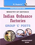 Indian Ordnance Factories (Group 'C' Posts) Recruitment Exam Guide: Group 'C' Recruitment Exam Guide