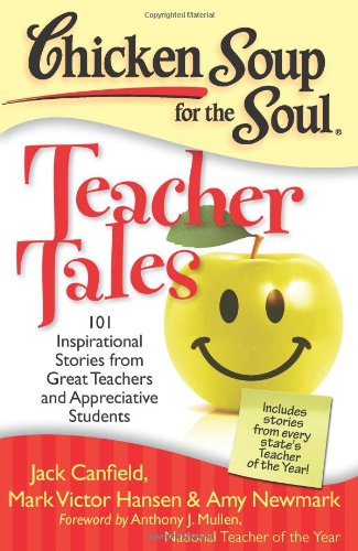 Chicken Soup for the Soul: Teacher Tales: 101 Inspirational Stories from Great Teachers and Appreciative Students por Jack (The Foundation for Self-Esteem) Canfield
