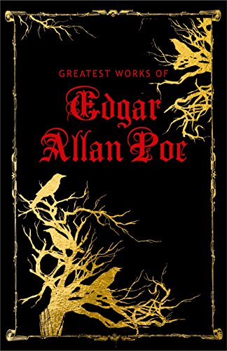 Greatest Works of Edgar Allan Poe (Deluxe Hardbound Edition)