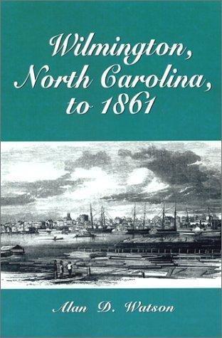 Wilmington, North Carolina, to 1861 by Watson, Alan D. (2003)