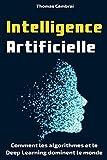 Intelligence Artificielle : Comment les algorithmes et le Deep Learning dominent le monde