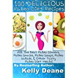 100 Delicious Paleo Diet Recipes:  All The Best Paleo Dinners, Paleo Snacks, Paleo Soups, Paleo Salads, & Other Tasty Paleo Diet Meals! (English Edition)