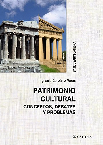 Patrimonio cultural: Conceptos, debates y problemas (Básicos Arte Cátedra) por Ignacio González-Varas