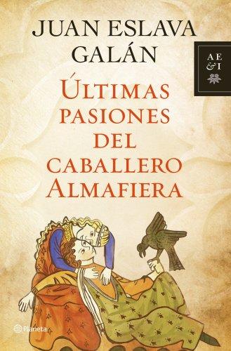 Últimas pasiones del caballero Almafiera por Juan Eslava Galán
