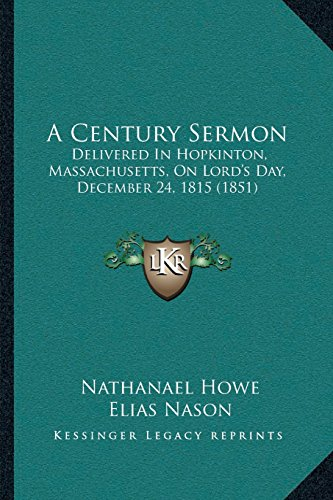 A Century Sermon: Delivered in Hopkinton, Massachusetts, on Lord's Day, December 24, 1815 (1851)