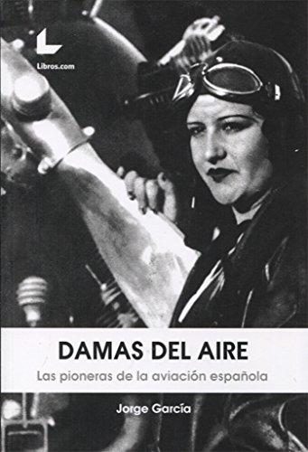 Damas del aire. Las pioneras de la aviación española