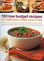 150 Low Budget Recipes for Delicious Meals Every Day: How to Create Tempting and Inexpensive Dishes for Every Kind of Meal by Lucy Doncaster (2008-08-13)