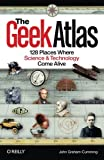[The Geek Atlas: 128 Places Where Science and Technology Come Alive] [By: John Graham-Cumming] [June, 2009]