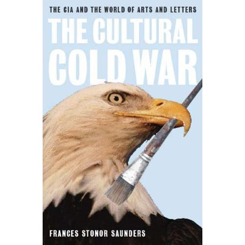 The Cultural Cold War: The CIA and the World of Arts and Letters by Frances Stonor Saunders (2000-04-01)