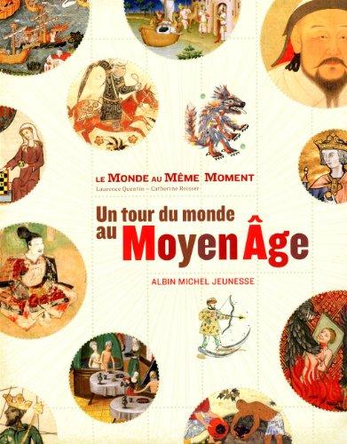 LE MONDE AU MEME MOMENT: Un tour du Monde au Moyen Age par Collectif