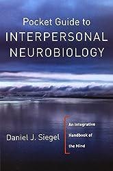 Pocket Guide to Interpersonal Neurobiology - An Integrative Handbook of the Mind
