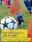 Besser Fußball spielen mit Life-Kinetik®: Das sensationelle Gehirn- und Bewegungstraining