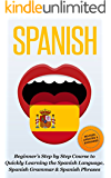 SPANISH: Revised, Expanded & Updated - Beginner's Step by Step Course to Quickly Learning: The Spanish Language, Spanish Grammar, & Spanish Phrases (Spanish ... Spanish Books Book 1) (English Edition)