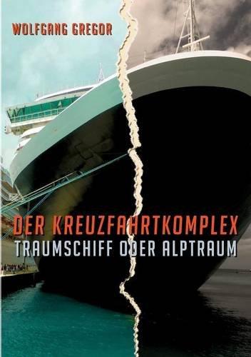 Preisvergleich Produktbild Der Kreuzfahrtkomplex: Traumschiff oder Alptraum