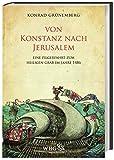 Von Konstanz nach Jerusalem: Eine Pilgerfahrt zum Heiligen Grab im Jahre 1486. Die Karlsruher Handschrift - Konrad Grünemberg
