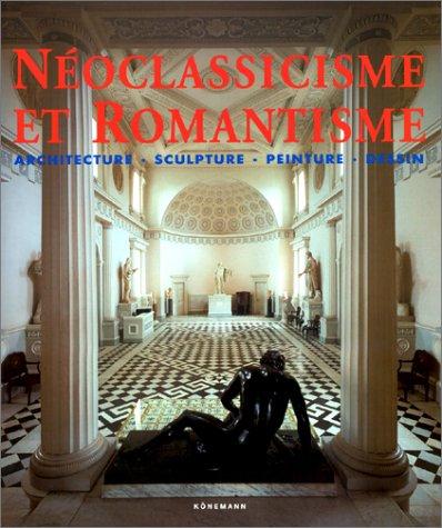 Noclassicisme et Romantisme: architecture, sculpture, peinture, dessin
