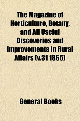 The Magazine of Horticulture, Botany, and All Useful Discoveries and Improvements in Rural Affairs (v.31 1865)