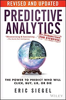 Predictive Analytics: The Power to Predict Who Will Click, Buy, Lie, or Die de [Siegel, Eric]