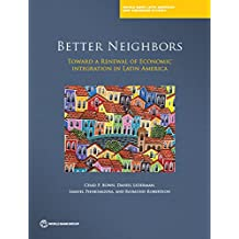 Better Neighbors: Toward a Renewal of Economic Integration in Latin America