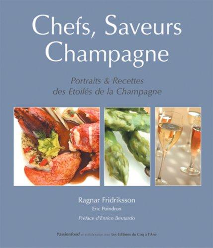 Chefs, Saveurs, Champagne : Portraits et recettes des Etoilés de la Champagne