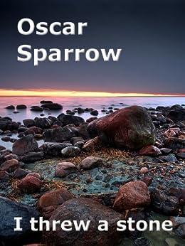I threw a stone (English Edition) di [Sparrow, Oscar]