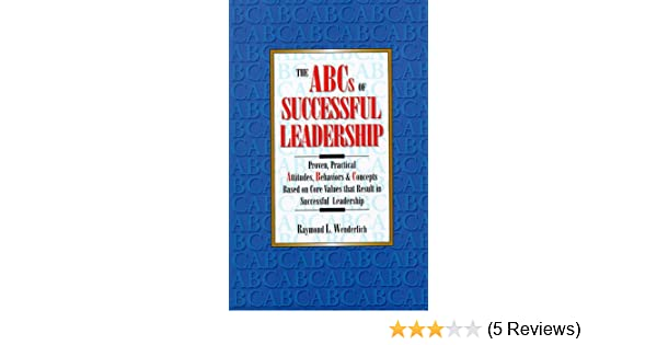 The ABCs of Successful Leadership: Proven, Practical