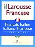 Il Larousse Francese. Français-italien, italiano-francese. Dizionario. Con CD-ROM