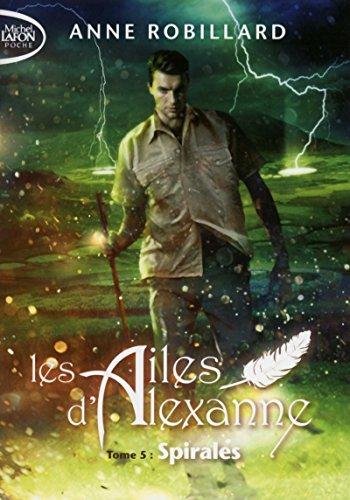 Les Ailes d'Alexanne - tome 5 Spirales (05) par Anne Robillard