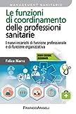 Le funzioni di coordinamento delle professioni sanitarie: I nuovi incarichi di funzione e di funzione organizzativa