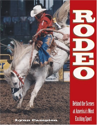 Rodeo: Behind the Scenes at America's Most Exciting Sport por Lynn Campion