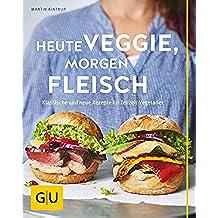 Heute veggie, morgen Fleisch: Klassische und neue Rezepte für Teilzeit-Vegetarier (GU Themenkochbuch) (German Edition)