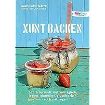 Xunt backen: Süß & herzhaft. Gut verträglich, lecker, glutenfrei, glyxniedrig - und auch mal vegan!