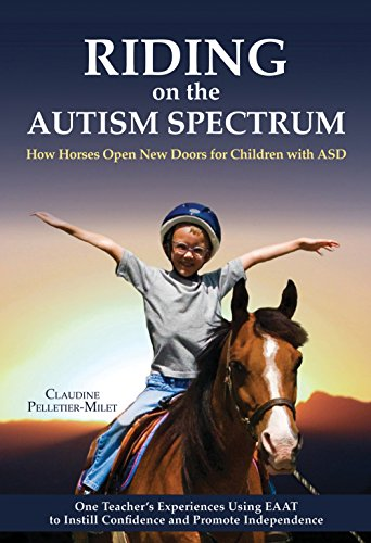 Riding on the Autism Spectrum: How Horses Open New Doors for Children with ASD: One Teacher's Experiences Using EAAT to Instill Confidence and Promote Independence (English Edition) por Claudine Pelletier-Milet