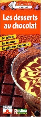 Les Desserts au chocolat : Les Glaces, les mousses, les desserts fondants par Collectif