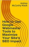How to Use Google Webmaster Tools to Maximize - Best Reviews Guide