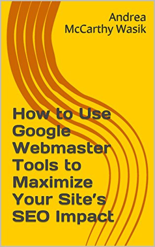 How to Use Google Webmaster Tools to Maximize Your Site's SEO Impact: Now Known as Google Search Console (English Edition) -