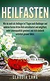 Heilfasten: Wie du auch als Anfänger in 7 Tagen nach Buchinger und anderen Fasten-Arten Dich entschlackst und entgiftest, mehr Lebensqualität gewinnst...