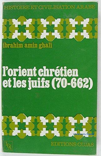 L'Orient chrétien et les Juifs, 70-632 par Ibrahim Amin Ghali